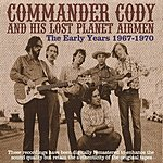 Commander Cody & His Lost Planet Airmen The Early Years: 1967-1970 (Remastered)