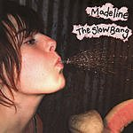 Madeline The Slow Bang