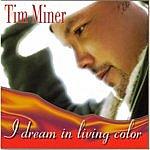 Tim Miner I Dream In Living Color