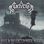 Mortician House By the Cemetary/Mortal Massacre