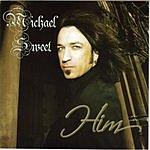 Michael Sweet Him
