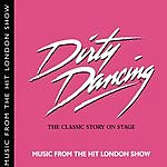 Original London Cast Dirty Dancing: The Classic Story On Stage