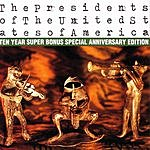 The Presidents Of The United States Of America The Presidents Of The United States Of America: Ten Year Super Bonus Special Anniversary Edition