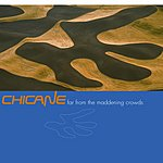 Chicane Far From The Maddening Crowd