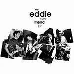 Eddie The Eddie Is YourFriend EP