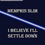 Memphis Slim I Believe I'll Settle Down