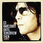 Ed Harcourt Until Tomorrow Then: The Best Of