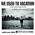 Cold War Kids Vacation In Chicago/Pregnant With Doubt