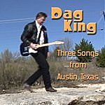 Dag King Three Songs From Austin, Texas (3-Track Maxi-Single)