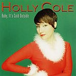 Holly Cole Baby, It's Cold Outside