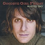 Goodbye Girl Friday Rusted Sky