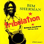 Bim Sherman Tribulation: Down In Jamdown, 1974-1979