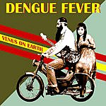 Dengue Fever Venus On Earth
