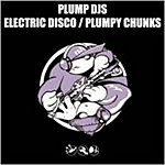 Plump DJ's Plumpy Chunks/Electric Disco