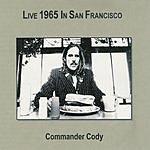 Commander Cody Live In San Francisco '65