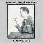 King Pleasure Moody's Mood For Love
