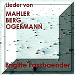 Brigitte Fassbaender Lieder Von Gustav Mahler, Alban Berg Und Claus Ogermann