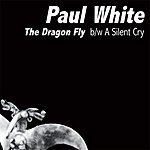 Paul White The Dragon Fly/A Silent Cry