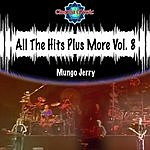 Mungo Jerry All The Hits Plus More, Vol.8