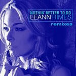 LeAnn Rimes Nothin' Better To Do (Remix) EP