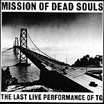 Throbbing Gristle Mission Of Dead Souls: The Last Live Performance Of TG