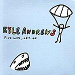 Kyle Andrews Find Love, Let Go