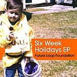Future Loop Foundation Six Weeks Holiday EP