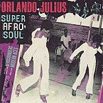 Orlando Julius Super Afro Soul