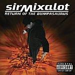 Sir Mix-A-Lot Return Of The Bumpasaurus (Parental Advisory)