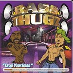 Bass Thugz Drop Your Bass