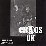 Chaos UK The Riot City Years