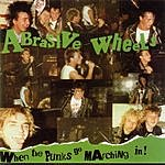 Abrasive Wheels When The Punks Go Marching In