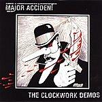 Major Accident The Clockwork Demos