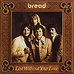 Bread Lost Without Your Love