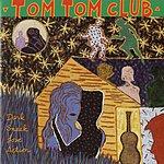 Tom Tom Club Dark Sneak Love Action