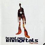 Brand New Immortals Tragic Show