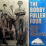 Bobby Fuller Four Never To Be Forgotten: The Mustang Years