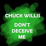 Chuck Willis Don't Deceive Me