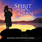 The Royal Scots Dragoon Guards Spirit Of The Glen