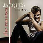 Jacques I Won't Forget (The Remixes) (8-Track Maxi-Single)