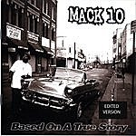 Mack 10 Based On A True Story (Edited)