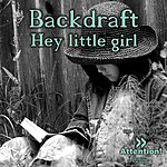 Backdraft Hey Little Girl (6-Track Maxi-Single)