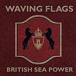 British Sea Power Waving Flags/Everybody Must Be Saved