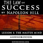 Napoleon Hill The Law Of Success In Sixteen Lessons, Lesson One: The Master Mind