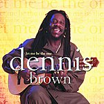 Dennis Brown Let Me Be The One