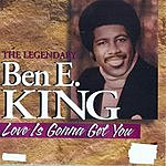 Ben E. King Love Is Gonna Get You