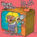 The Young Knives Are Dead And Some