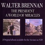 Walter Brennan The President/A World Of Miracles
