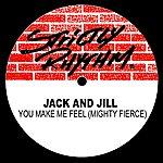 Jack & Jill You Make Me Feel (Mighty Fierce) (8-Track Maxi-Single)