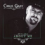 Chris Gray It's All About Me